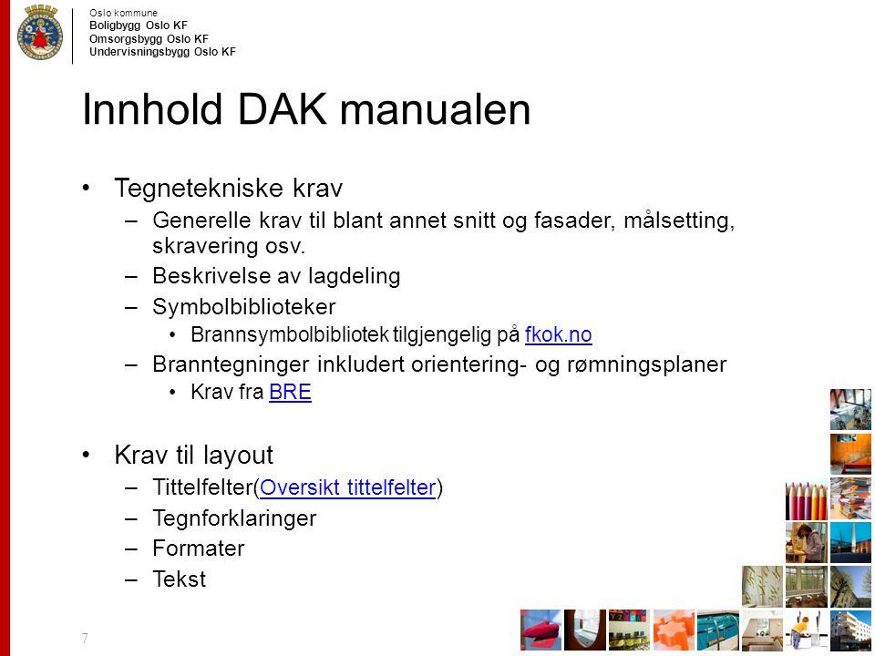 Oslo kommune Boligbygg Oslo KF Omsorgsbygg Oslo KF Undervisningsbygg Oslo KF Innhold DAK manualen Tegnetekniske krav –Generelle krav til blant annet s
