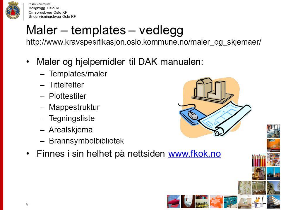 Oslo kommune Boligbygg Oslo KF Omsorgsbygg Oslo KF Undervisningsbygg Oslo KF Maler – templates – vedlegg http://www.kravspesifikasjon.oslo.kommune.no/