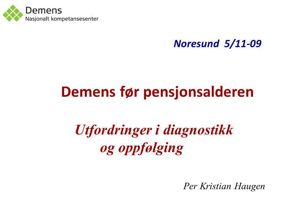 Noresund 5/11-09 Demens før pensjonsalderen Utfordringer i diagnostikk og oppfølging Per Kristian Haugen