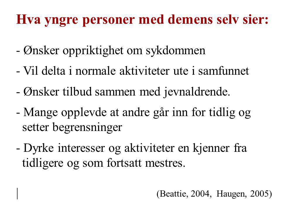 Hva yngre personer med demens selv sier: - Ønsker oppriktighet om sykdommen - Vil delta i normale aktiviteter ute i samfunnet - Ønsker tilbud sammen m