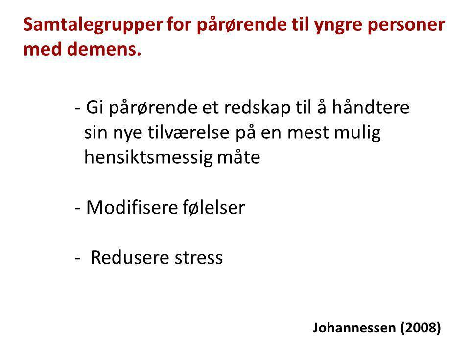 Samtalegrupper for pårørende til yngre personer med demens. Johannessen (2008) - Gi pårørende et redskap til å håndtere sin nye tilværelse på en mest