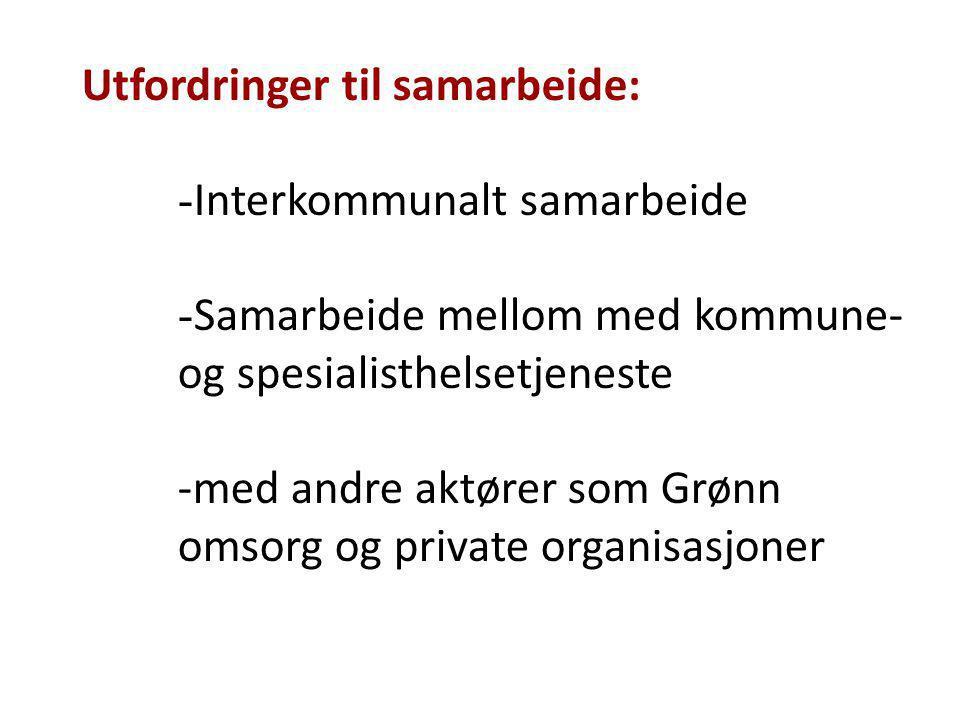Utfordringer til samarbeide: - Interkommunalt samarbeide - Samarbeide mellom med kommune- og spesialisthelsetjeneste -med andre aktører som Grønn omso