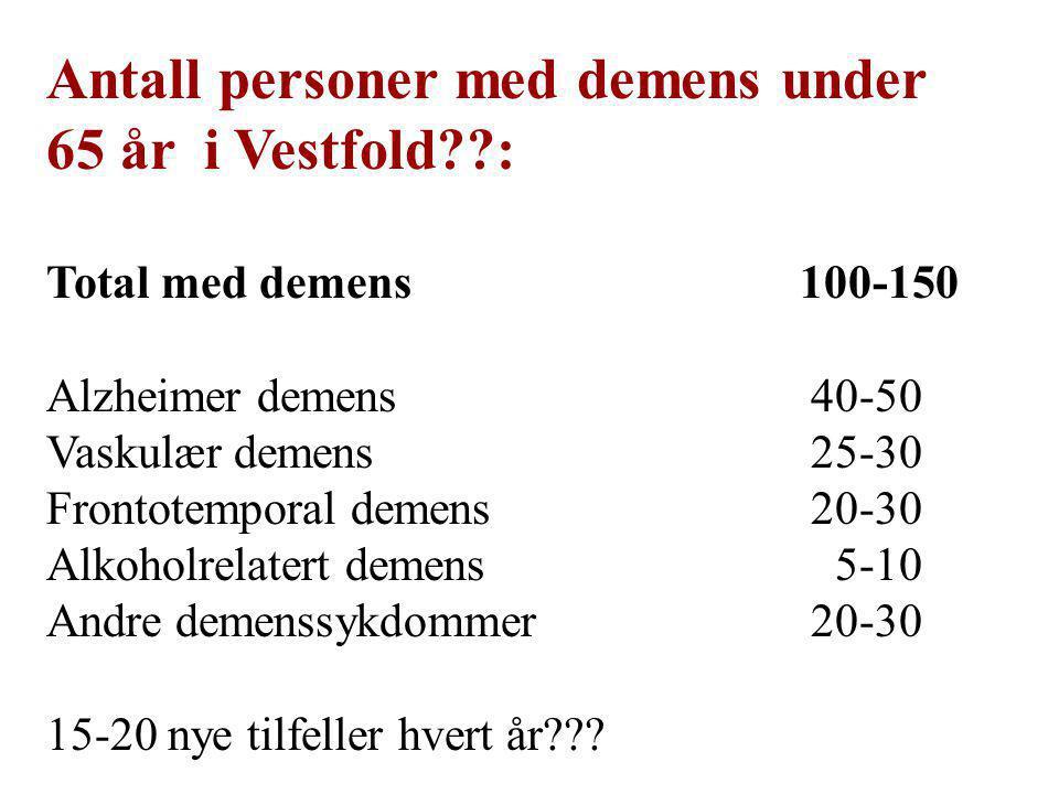 Antall personer med demens under 65 år i Vestfold??: Total med demens 100-150 Alzheimer demens 40-50 Vaskulær demens 25-30 Frontotemporal demens 20-30