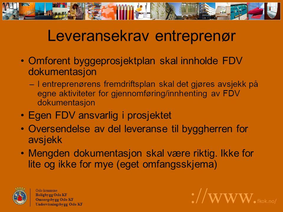 Oslo kommune Boligbygg Oslo KF Omsorgsbygg Oslo KF Undervisningsbygg Oslo KF ://www. fkok.no/ Leveransekrav entreprenør Omforent byggeprosjektplan ska
