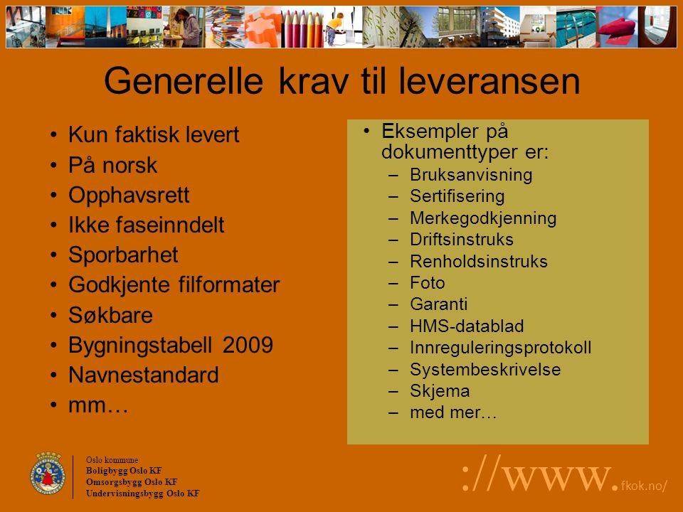 Oslo kommune Boligbygg Oslo KF Omsorgsbygg Oslo KF Undervisningsbygg Oslo KF ://www. fkok.no/ Kun faktisk levert På norsk Opphavsrett Ikke faseinndelt