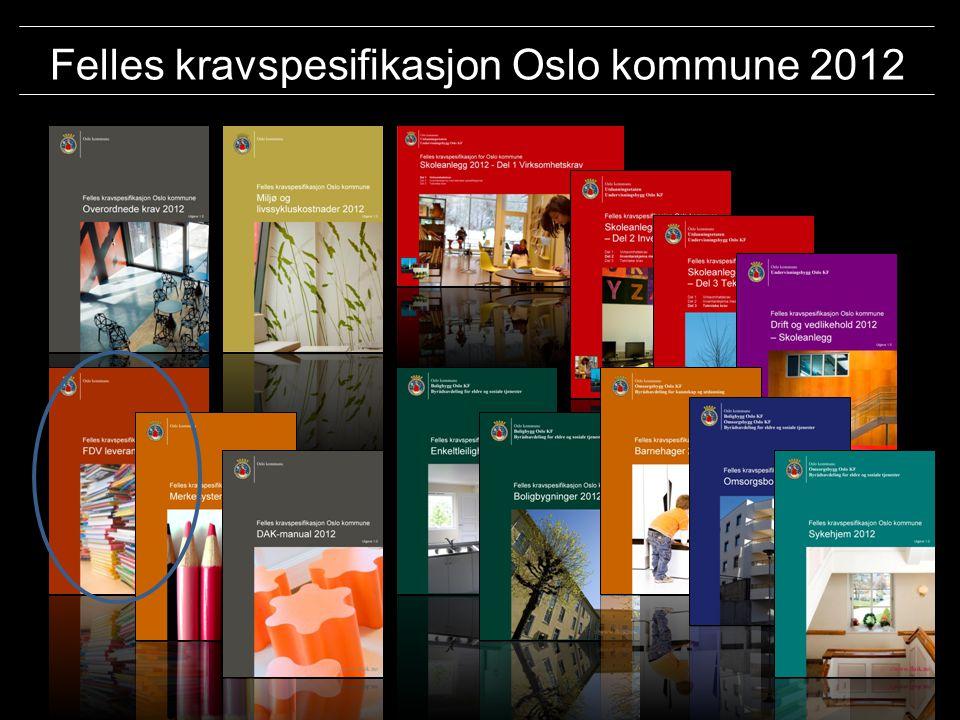 Oslo kommune Boligbygg Oslo KF Omsorgsbygg Oslo KF Undervisningsbygg Oslo KF ://www. fkok.no/ Felles kravspesifikasjon Oslo kommune 2012