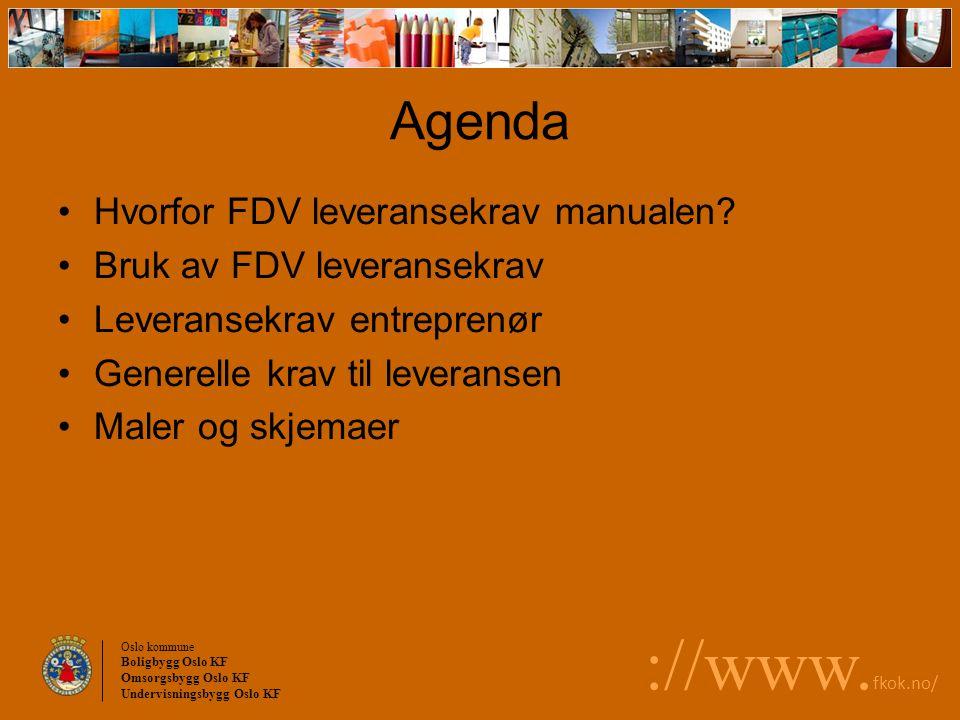 Oslo kommune Boligbygg Oslo KF Omsorgsbygg Oslo KF Undervisningsbygg Oslo KF ://www. fkok.no/ Agenda Hvorfor FDV leveransekrav manualen? Bruk av FDV l