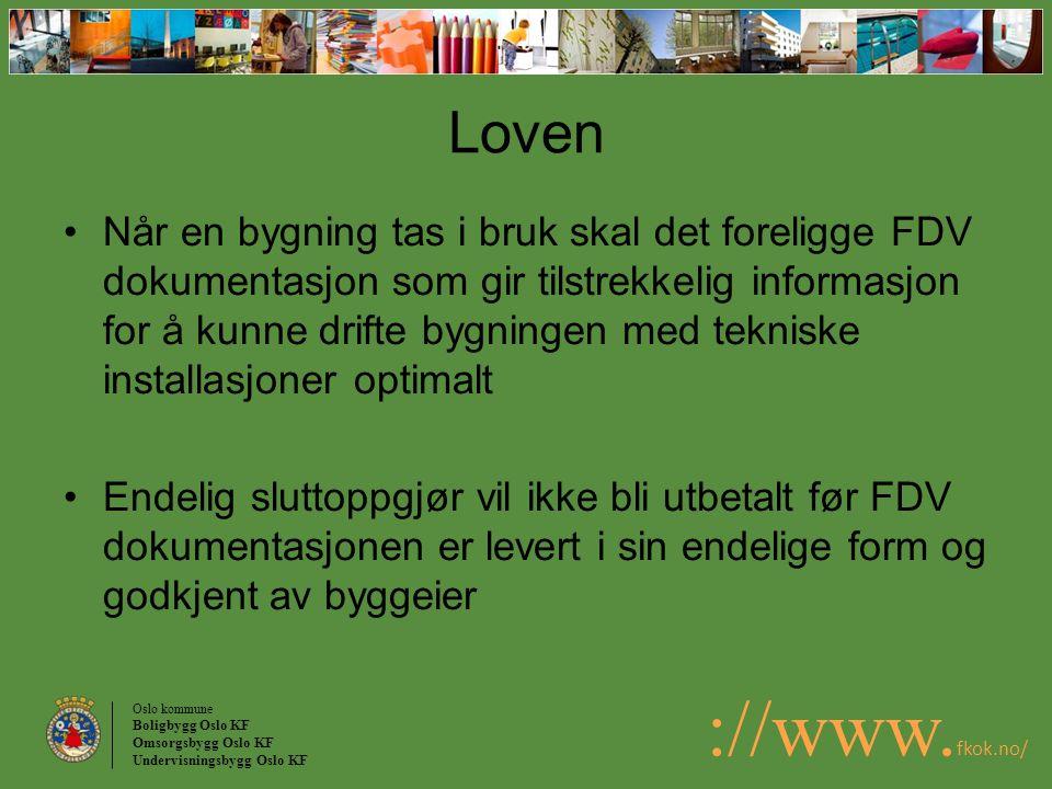 Oslo kommune Boligbygg Oslo KF Omsorgsbygg Oslo KF Undervisningsbygg Oslo KF ://www. fkok.no/ Loven Når en bygning tas i bruk skal det foreligge FDV d