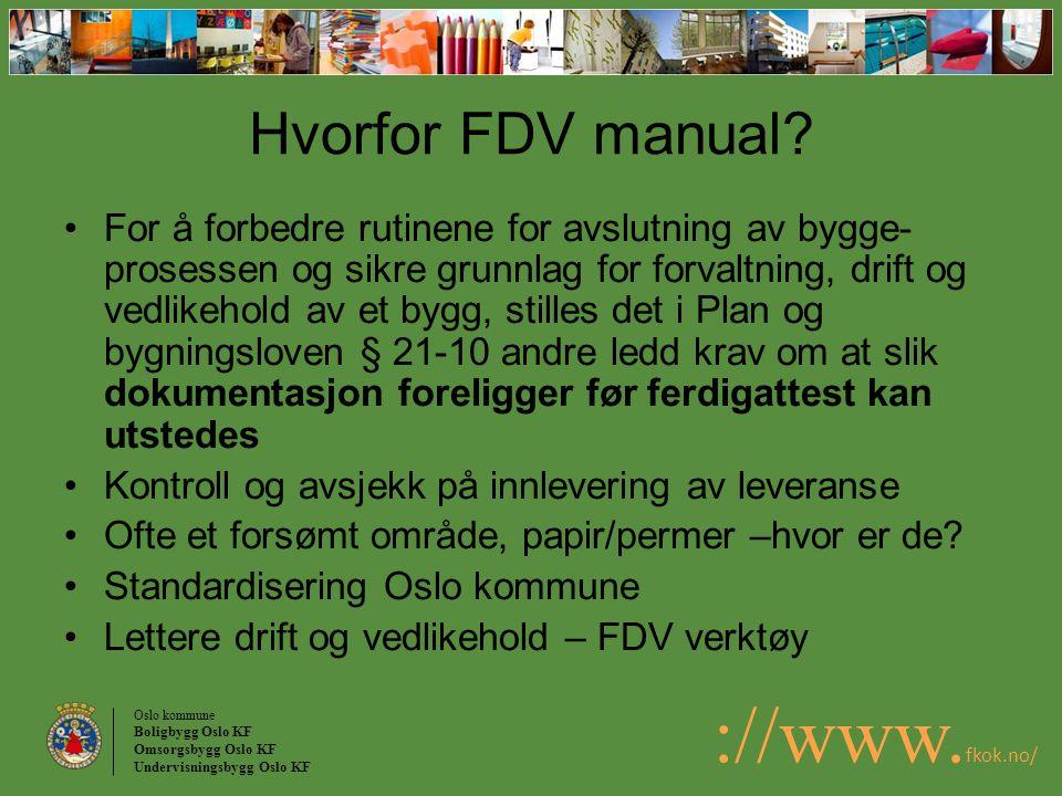 Oslo kommune Boligbygg Oslo KF Omsorgsbygg Oslo KF Undervisningsbygg Oslo KF ://www. fkok.no/ Hvorfor FDV manual? For å forbedre rutinene for avslutni