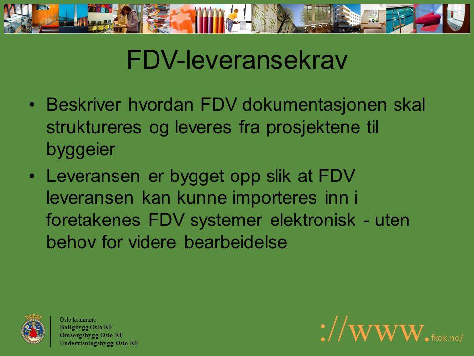 Oslo kommune Boligbygg Oslo KF Omsorgsbygg Oslo KF Undervisningsbygg Oslo KF ://www. fkok.no/ FDV-leveransekrav Beskriver hvordan FDV dokumentasjonen