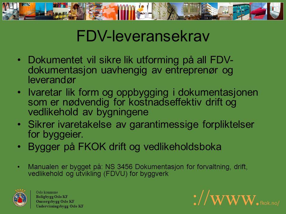 Oslo kommune Boligbygg Oslo KF Omsorgsbygg Oslo KF Undervisningsbygg Oslo KF ://www. fkok.no/ FDV-leveransekrav Dokumentet vil sikre lik utforming på