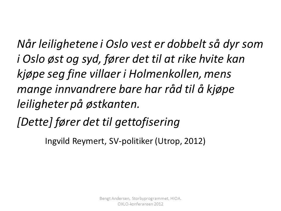 Når leilighetene i Oslo vest er dobbelt så dyr som i Oslo øst og syd, fører det til at rike hvite kan kjøpe seg fine villaer i Holmenkollen, mens mang