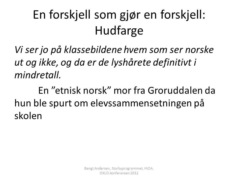 En forskjell som gjør en forskjell: Hudfarge Vi ser jo på klassebildene hvem som ser norske ut og ikke, og da er de lyshårete definitivt i mindretall.