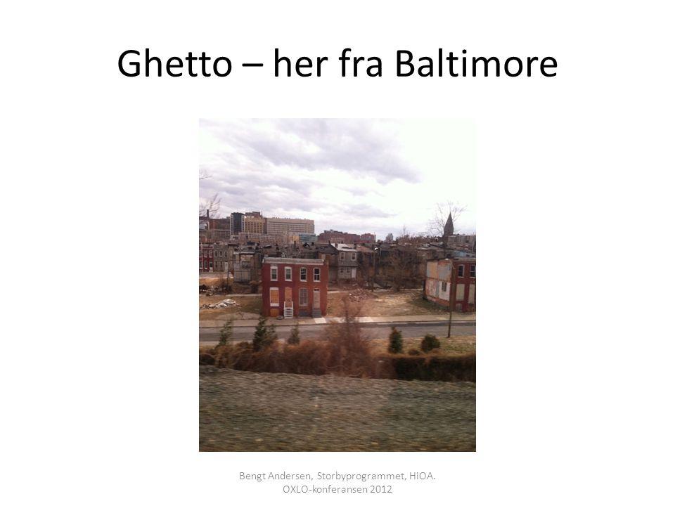 Ghetto – her fra Baltimore Bengt Andersen, Storbyprogrammet, HiOA. OXLO-konferansen 2012