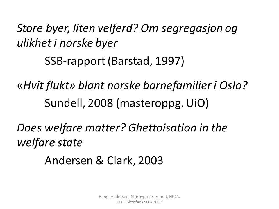 Store byer, liten velferd? Om segregasjon og ulikhet i norske byer SSB-rapport (Barstad, 1997) «Hvit flukt» blant norske barnefamilier i Oslo? Sundell