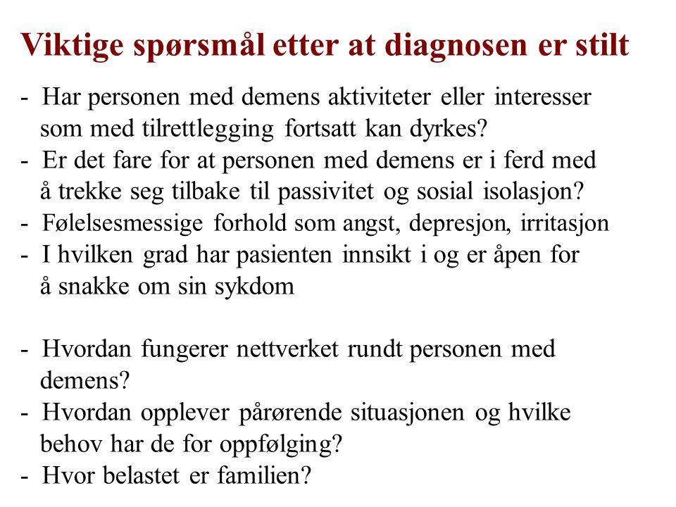 Viktige spørsmål etter at diagnosen er stilt - Har personen med demens aktiviteter eller interesser som med tilrettlegging fortsatt kan dyrkes? - Er d