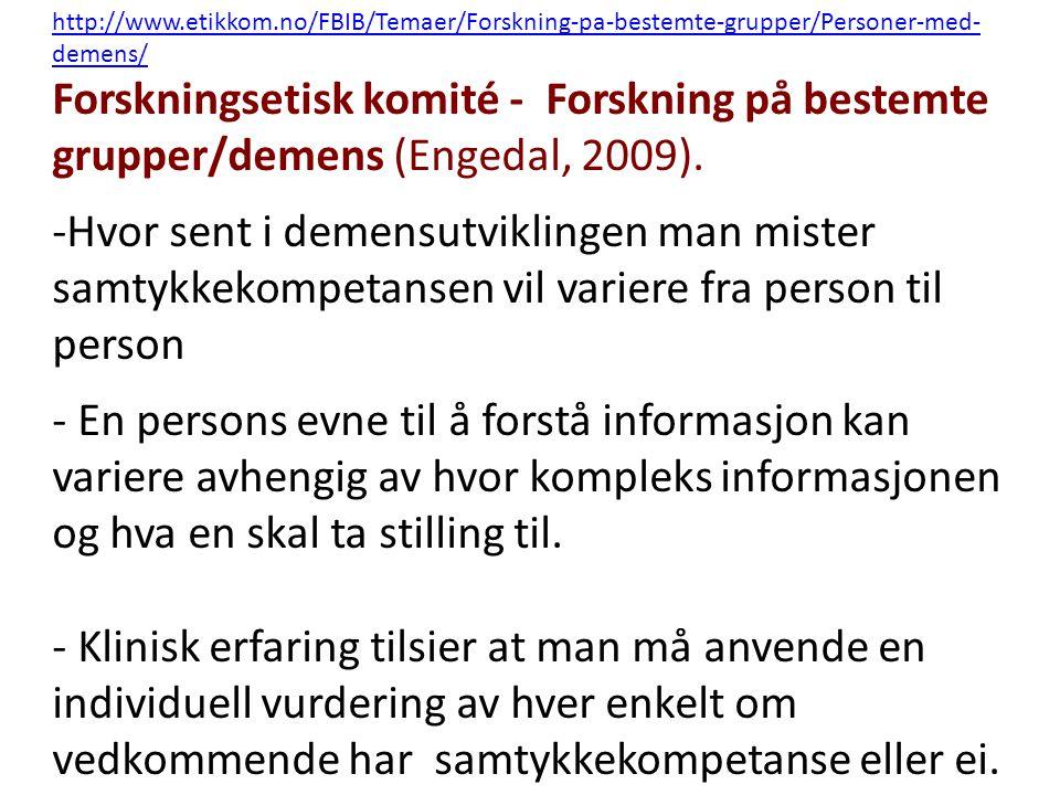 http://www.etikkom.no/FBIB/Temaer/Forskning-pa-bestemte-grupper/Personer-med- demens/ Forskningsetisk komité - Forskning på bestemte grupper/demens (E