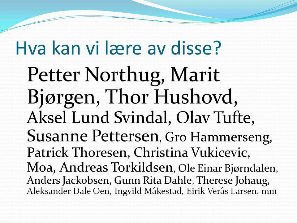 Hva kan vi lære av disse? Petter Northug, Marit Bjørgen, Thor Hushovd, Aksel Lund Svindal, Olav Tufte, Susanne Pettersen, Gro Hammerseng, Patrick Thor