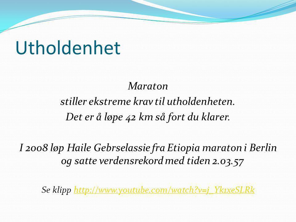 Utholdenhet Maraton stiller ekstreme krav til utholdenheten. Det er å løpe 42 km så fort du klarer. I 2008 løp Haile Gebrselassie fra Etiopia maraton