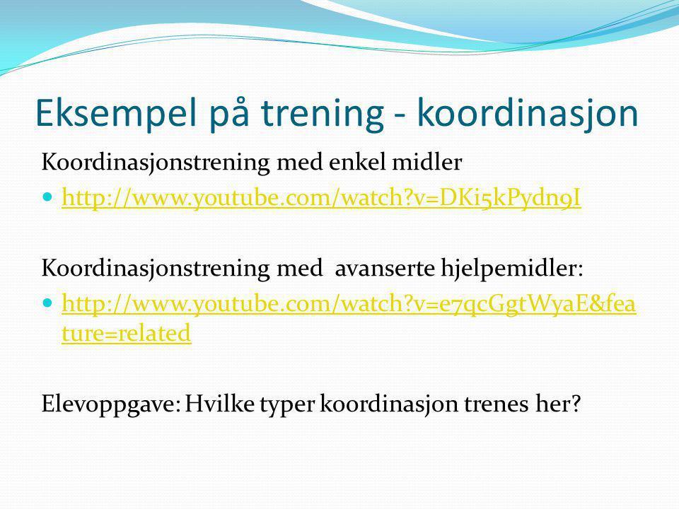 Eksempel på trening - koordinasjon Koordinasjonstrening med enkel midler http://www.youtube.com/watch?v=DKi5kPydn9I Koordinasjonstrening med avanserte