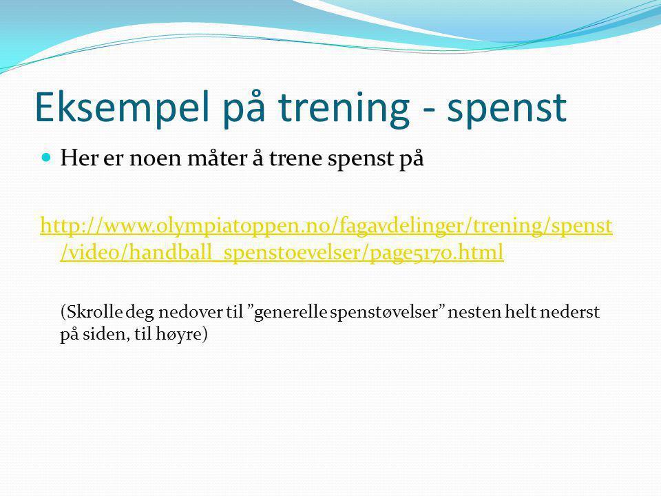 Eksempel på trening - spenst Her er noen måter å trene spenst på http://www.olympiatoppen.no/fagavdelinger/trening/spenst /video/handball_spenstoevels