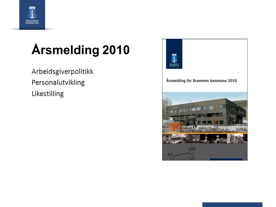 Årsmelding 2010 Arbeidsgiverpolitikk Personalutvikling Likestilling
