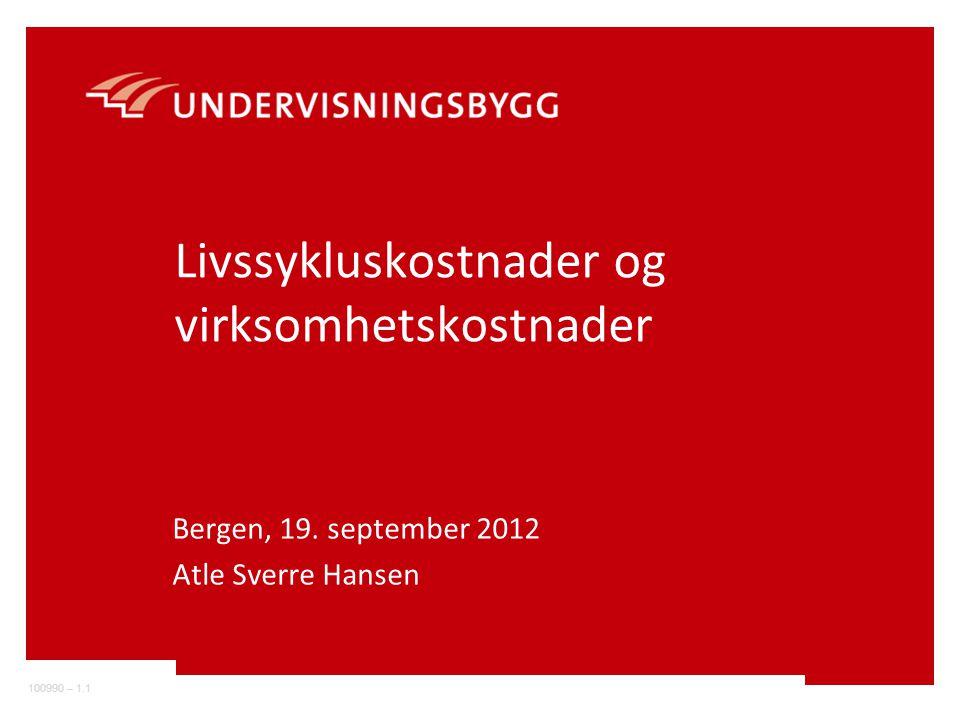 100990 – 1.1 Livssykluskostnader og virksomhetskostnader Bergen, 19. september 2012 Atle Sverre Hansen