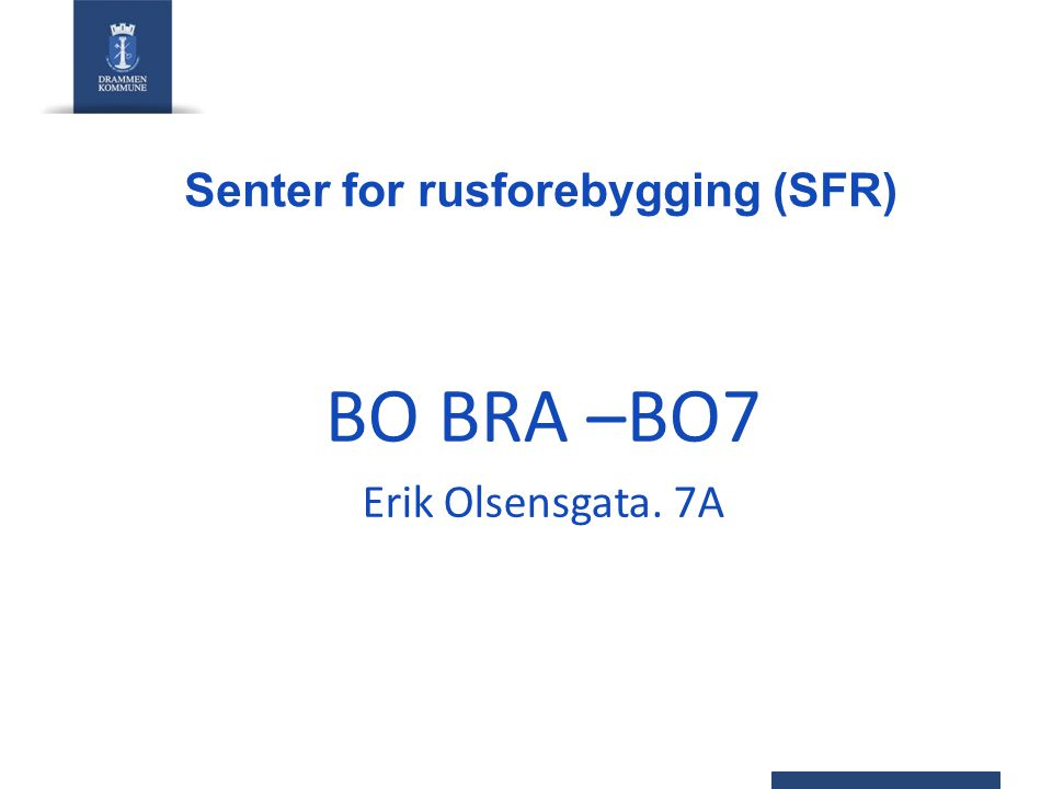 Senter for rusforebygging (SFR) BO BRA –BO7 Erik Olsensgata. 7A