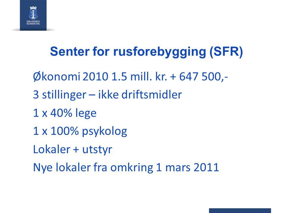 Senter for rusforebygging (SFR) Økonomi 2010 1.5 mill. kr. + 647 500,- 3 stillinger – ikke driftsmidler 1 x 40% lege 1 x 100% psykolog Lokaler + utsty