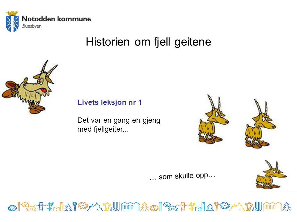 Historien om fjell geitene Livets leksjon nr 1 Det var en gang en gjeng med fjellgeiter... … som skulle opp…