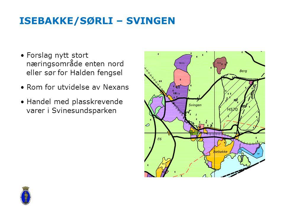 ISEBAKKE/SØRLI – SVINGEN Forslag nytt stort næringsområde enten nord eller sør for Halden fengsel Rom for utvidelse av Nexans Handel med plasskrevende varer i Svinesundsparken