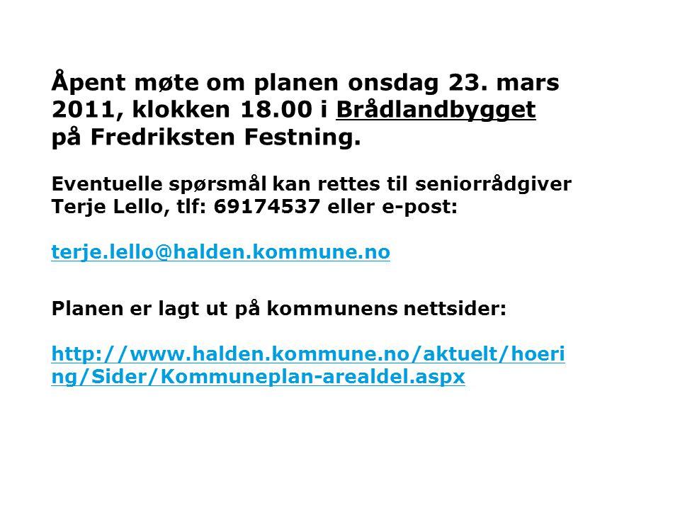 Åpent møte om planen onsdag 23. mars 2011, klokken 18.00 i Brådlandbygget på Fredriksten Festning. Eventuelle spørsmål kan rettes til seniorrådgiver T