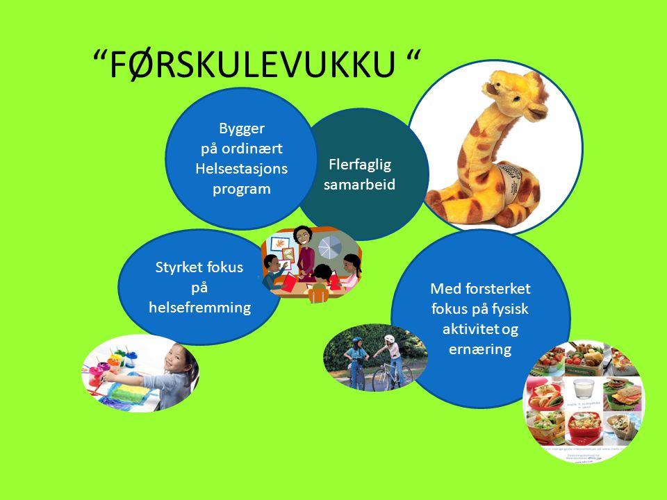 """""""FØRSKULEVUKKU """"... Flerfaglig samarbeid Styrket fokus på helsefremming Med forsterket fokus på fysisk aktivitet og ernæring Bygger på ordinært Helses"""
