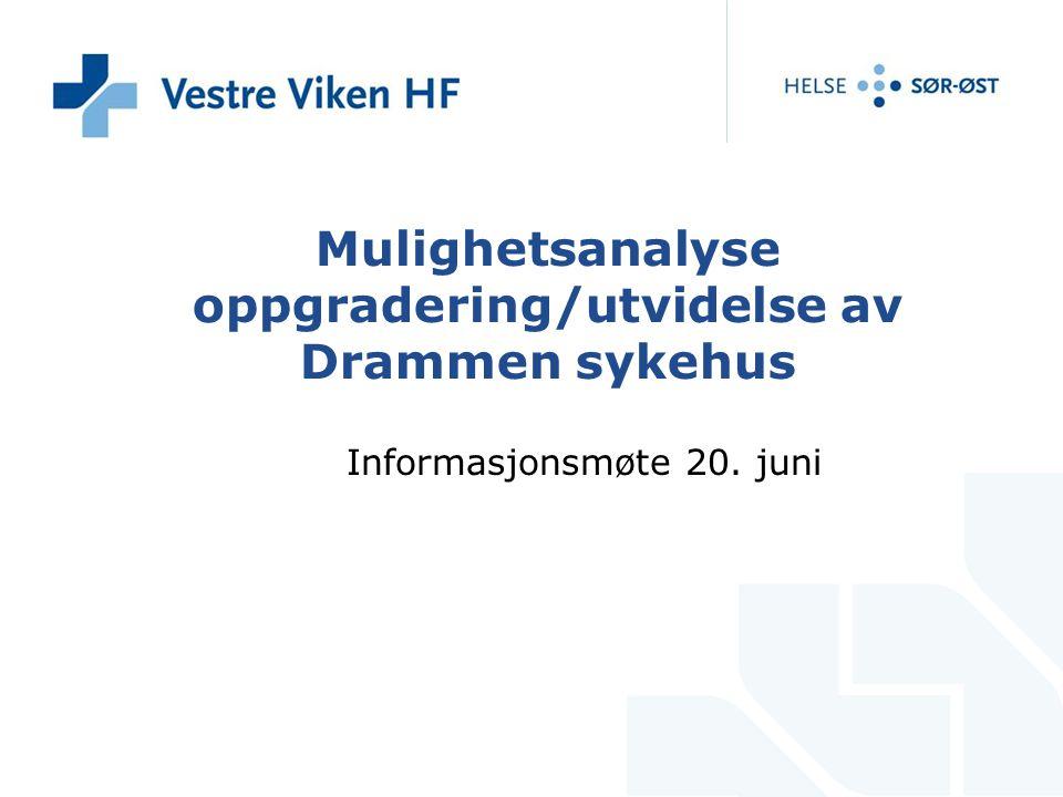 Mulighetsanalyse oppgradering/utvidelse av Drammen sykehus Informasjonsmøte 20. juni