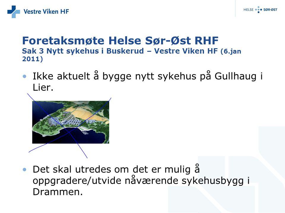 Foretaksmøte Helse Sør-Øst RHF Sak 3 Nytt sykehus i Buskerud – Vestre Viken HF (6.jan 2011) Ikke aktuelt å bygge nytt sykehus på Gullhaug i Lier. Det