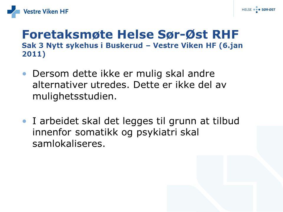 Foretaksmøte Helse Sør-Øst RHF Sak 3 Nytt sykehus i Buskerud – Vestre Viken HF (6.jan 2011) Dersom dette ikke er mulig skal andre alternativer utredes.