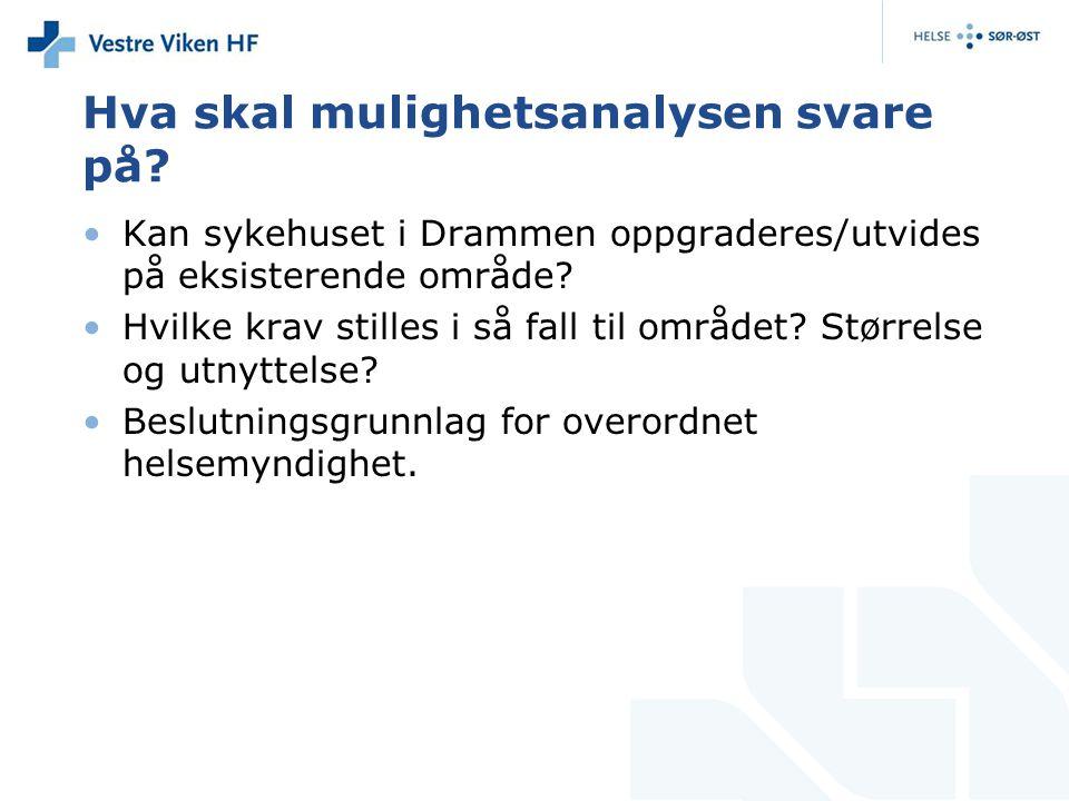 Hva skal mulighetsanalysen svare på? Kan sykehuset i Drammen oppgraderes/utvides på eksisterende område? Hvilke krav stilles i så fall til området? St