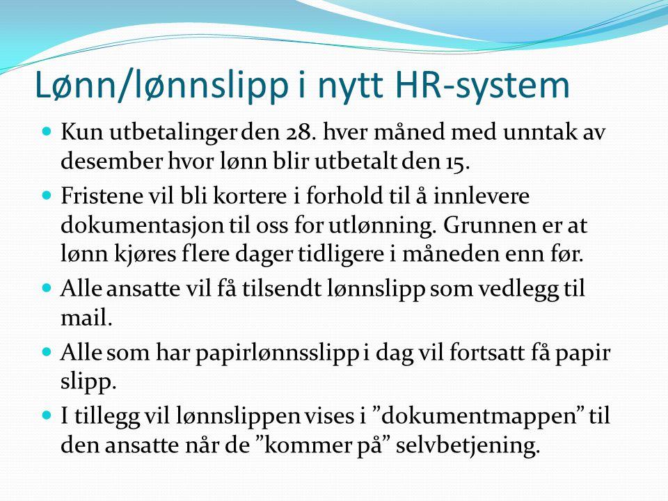 Lønn/lønnslipp i nytt HR-system Kun utbetalinger den 28. hver måned med unntak av desember hvor lønn blir utbetalt den 15. Fristene vil bli kortere i