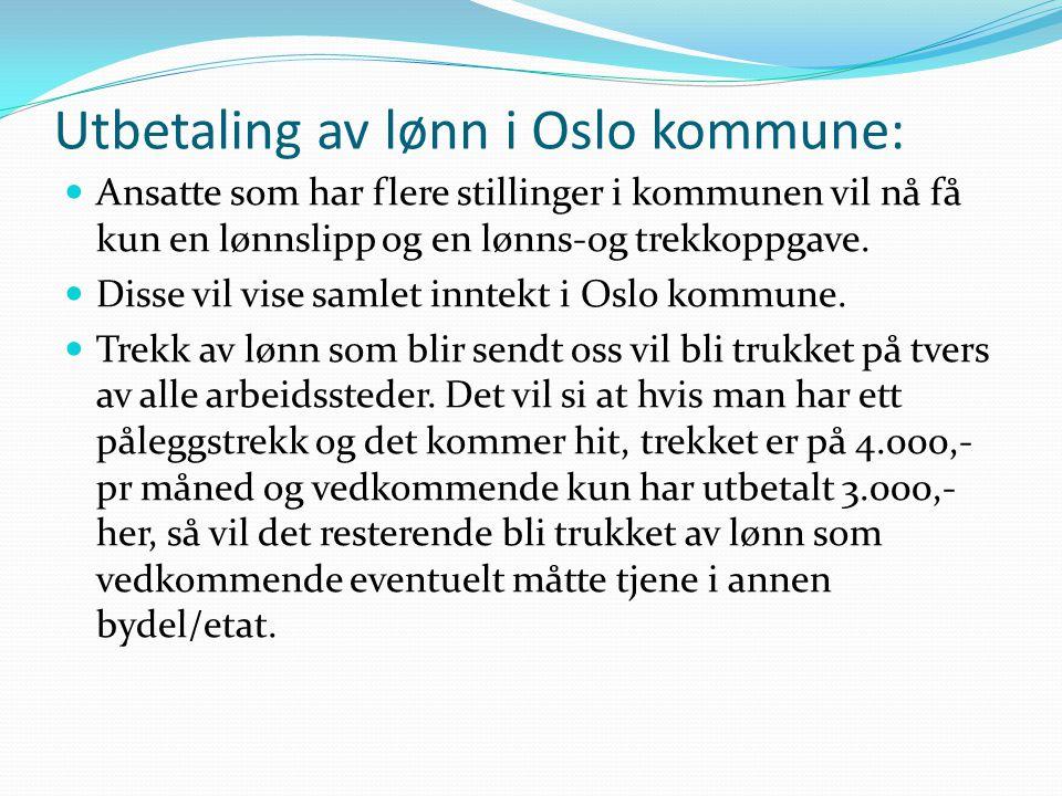 Utbetaling av lønn i Oslo kommune: Ansatte som har flere stillinger i kommunen vil nå få kun en lønnslipp og en lønns-og trekkoppgave. Disse vil vise
