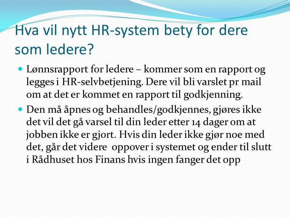 Hva vil nytt HR-system bety for dere som ledere? Lønnsrapport for ledere – kommer som en rapport og legges i HR-selvbetjening. Dere vil bli varslet pr