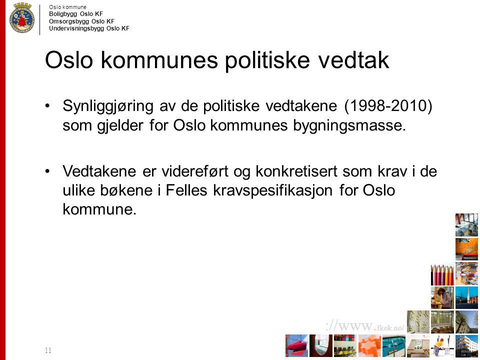 Oslo kommune Boligbygg Oslo KF Omsorgsbygg Oslo KF Undervisningsbygg Oslo KF ://www. fkok.no/ Oslo kommunes politiske vedtak Synliggjøring av de polit