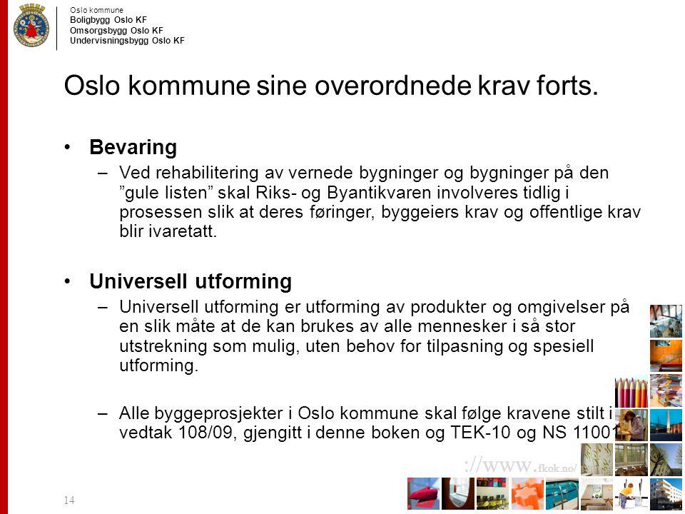 Oslo kommune Boligbygg Oslo KF Omsorgsbygg Oslo KF Undervisningsbygg Oslo KF ://www. fkok.no/ Oslo kommune sine overordnede krav forts. Bevaring –Ved