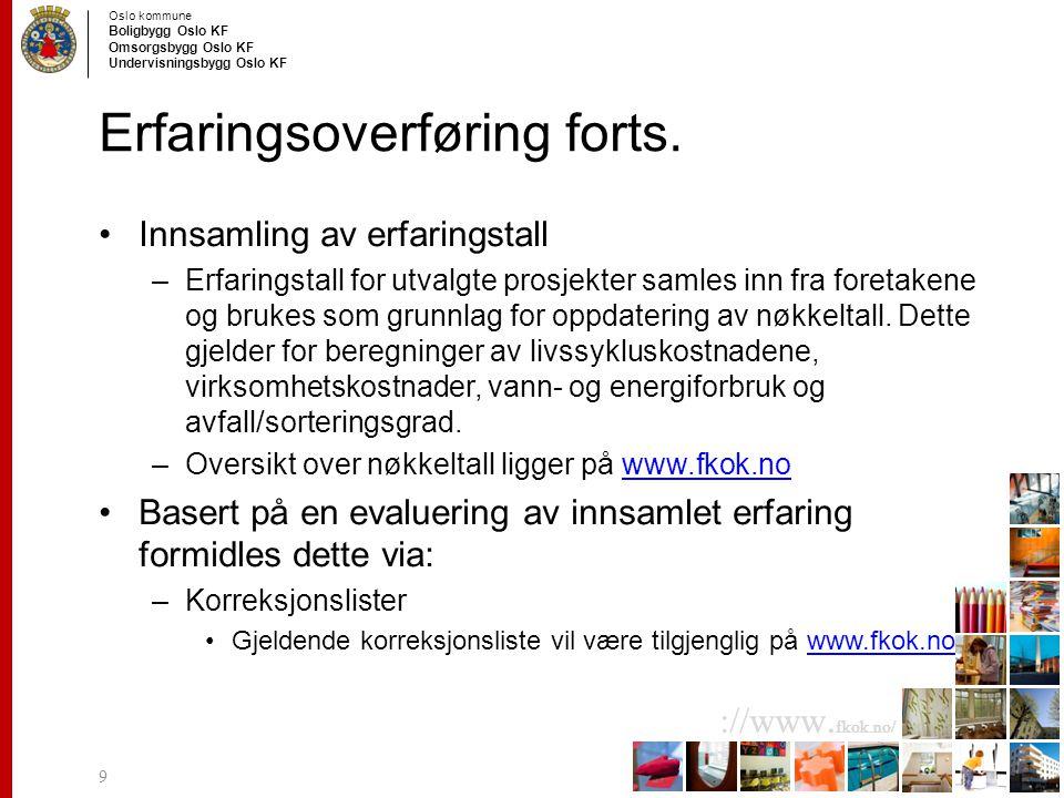 Oslo kommune Boligbygg Oslo KF Omsorgsbygg Oslo KF Undervisningsbygg Oslo KF ://www. fkok.no/ Erfaringsoverføring forts. Innsamling av erfaringstall –