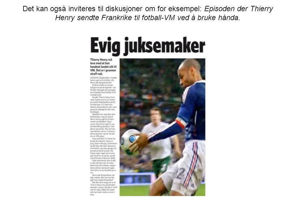 Det kan også inviteres til diskusjoner om for eksempel: Episoden der Thierry Henry sendte Frankrike til fotball-VM ved å bruke hånda.
