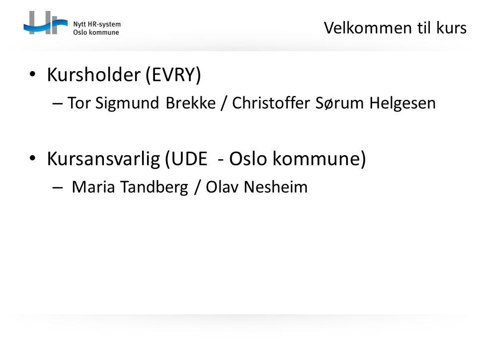 Kursholder (EVRY) – Tor Sigmund Brekke / Christoffer Sørum Helgesen Kursansvarlig (UDE - Oslo kommune) – Maria Tandberg / Olav Nesheim Velkommen til k