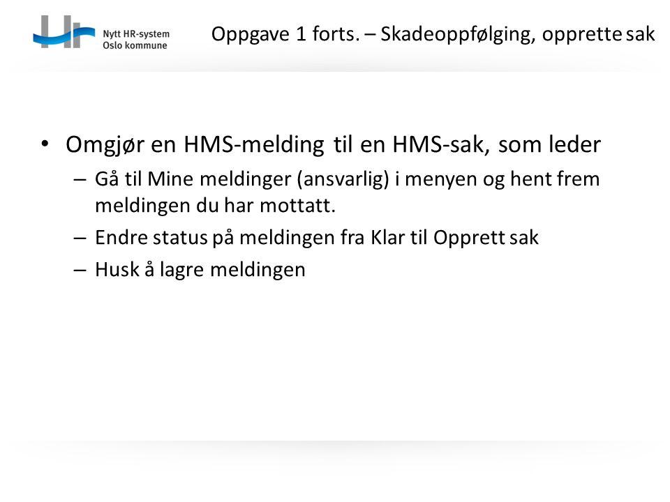 Omgjør en HMS-melding til en HMS-sak, som leder – Gå til Mine meldinger (ansvarlig) i menyen og hent frem meldingen du har mottatt. – Endre status på