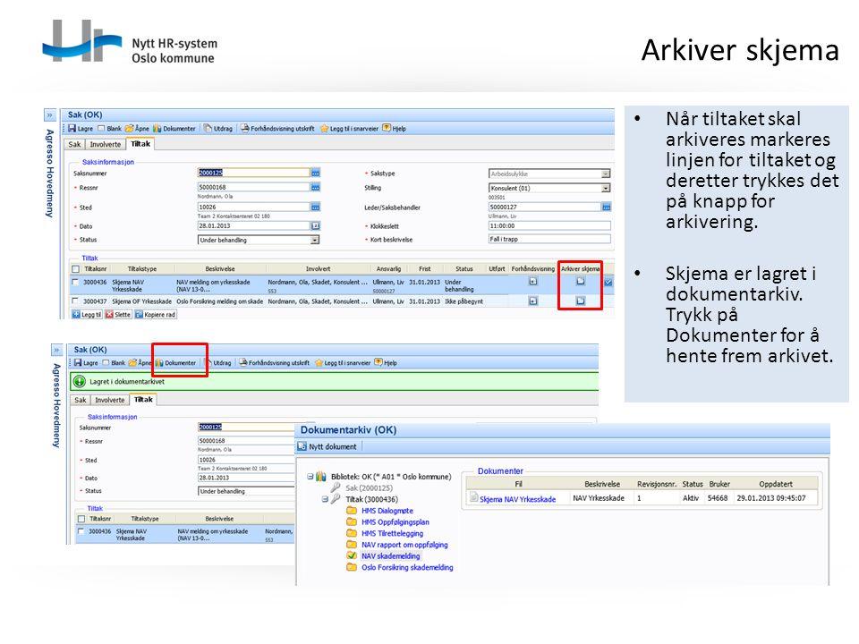 Når tiltaket skal arkiveres markeres linjen for tiltaket og deretter trykkes det på knapp for arkivering. Skjema er lagret i dokumentarkiv. Trykk på D