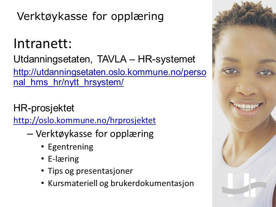 Intranett: Utdanningsetaten, TAVLA – HR-systemet http://utdanningsetaten.oslo.kommune.no/perso nal_hms_hr/nytt_hrsystem/ HR-prosjektet http://oslo.kom