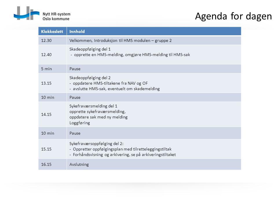 Agenda for dagen KlokkeslettInnhold 12.30Velkommen, Introduksjon til HMS modulen – gruppe 2 12.40 Skadeoppfølging del 1 - opprette en HMS-melding, omg