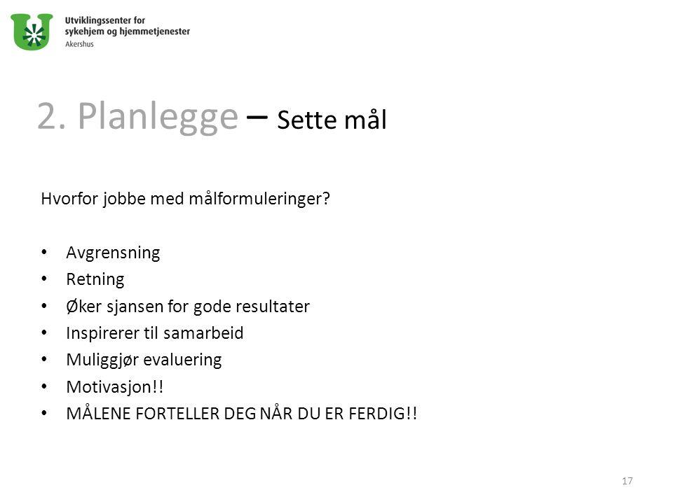 2. Planlegge – Sette mål Hvorfor jobbe med målformuleringer? Avgrensning Retning Øker sjansen for gode resultater Inspirerer til samarbeid Muliggjør e
